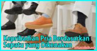 Kenali 7 Kepribadian Pria Berdasarkan Sepatu yang Dikenakan